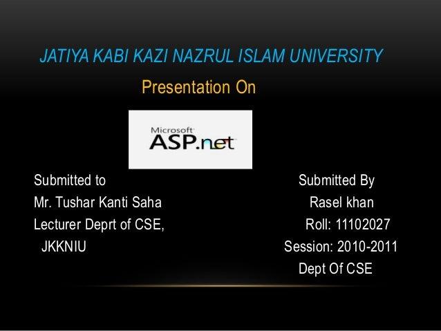 JATIYA KABI KAZI NAZRUL ISLAM UNIVERSITY  Presentation On  Submitted to Mr. Tushar Kanti Saha Lecturer Deprt of CSE, JKKNI...