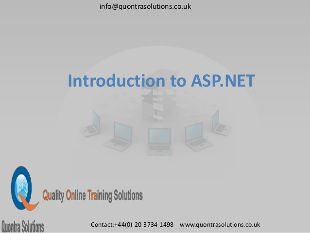Introduction to ASP.NET info@quontrasolutions.co.uk Contact:+44(0)-20-3734-1498 www.quontrasolutions.co.uk
