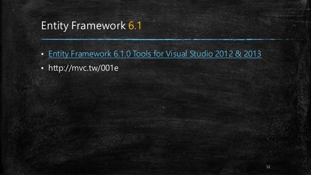 Entity Framework 6.1 ▪ Entity Framework 6.1.0 Tools for Visual Studio 2012 & 2013 ▪ http://mvc.tw/001e 12
