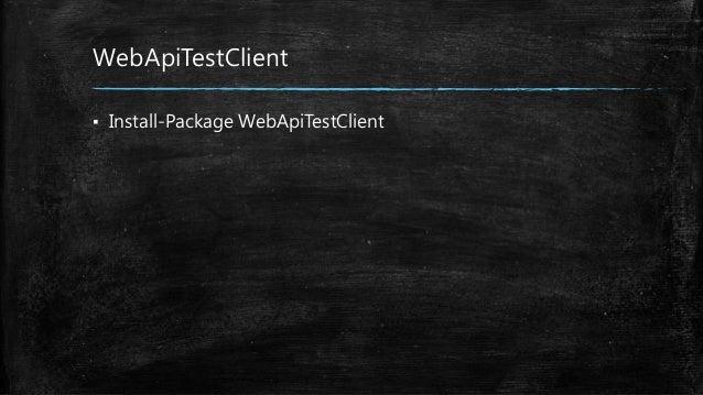 WebApiTestClient ▪ Install-Package WebApiTestClient