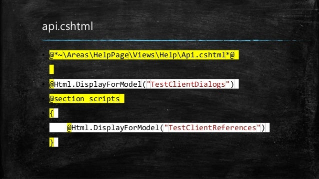 "api.cshtml ▪ @*~AreasHelpPageViewsHelpApi.cshtml*@ ▪ @Html.DisplayForModel(""TestClientDialogs"") ▪ @section scripts ▪ { ▪ @..."