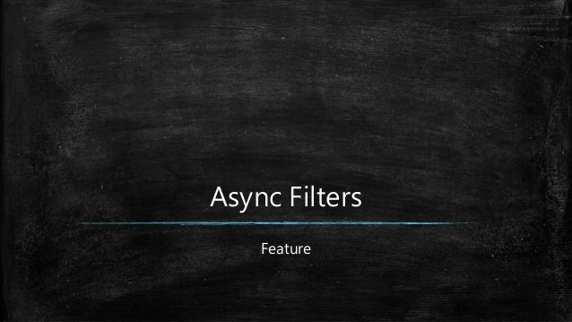 Async Filters Feature