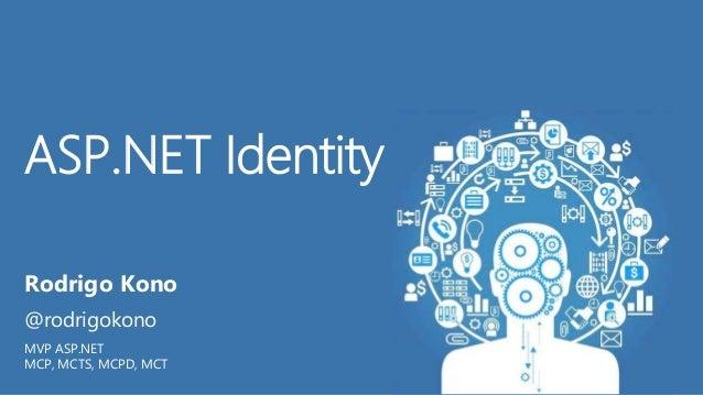 Rodrigo Kono @rodrigokono MVP ASP.NET MCP, MCTS, MCPD, MCT ASP.NET Identity