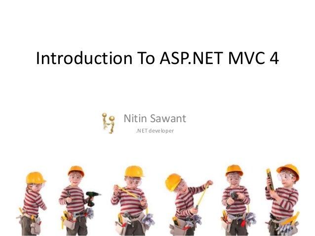 Introduction To ASP.NET MVC 4 Nitin Sawant .NET developer