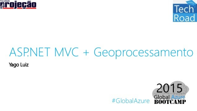 #GlobalAzure ASP.NET MVC + Geoprocessamento Yago Luiz