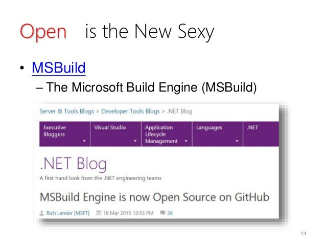 Open is the New Sexy • MSBuild – The Microsoft Build Engine (MSBuild) 14