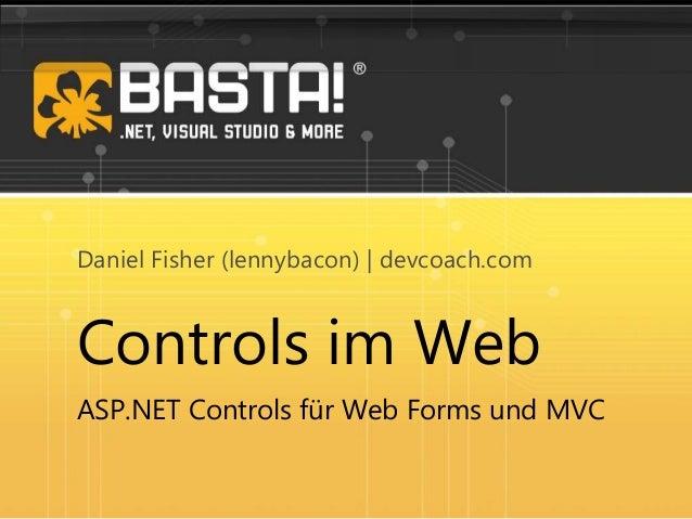 Controls im Web ASP.NET Controls für Web Forms und MVC Daniel Fisher (lennybacon) | devcoach.com