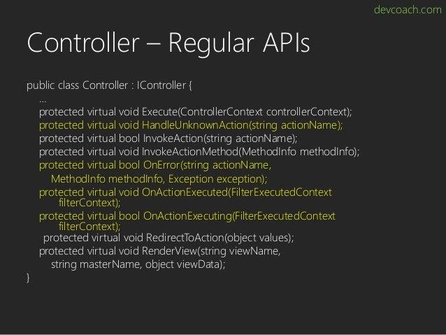 devcoach.com Controller – Regular APIs public class Controller : IController { … protected virtual void Execute(Controller...