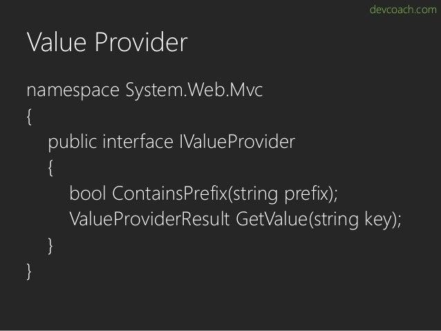 devcoach.com Value Provider namespace System.Web.Mvc { public interface IValueProvider { bool ContainsPrefix(string prefix...