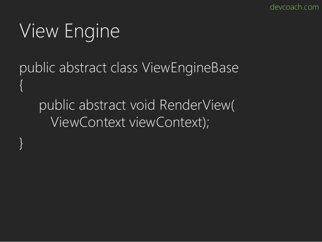 devcoach.com View Engine public abstract class ViewEngineBase { public abstract void RenderView( ViewContext viewContext);...