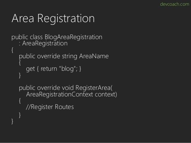 devcoach.com Area Registration public class BlogAreaRegistration : AreaRegistration { public override string AreaName { ge...