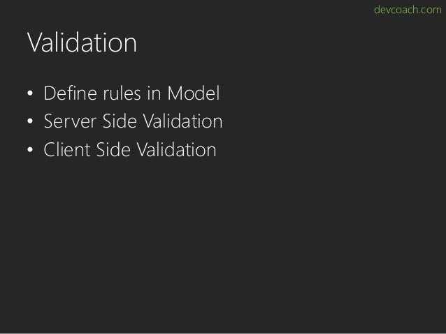 devcoach.com Validation • Define rules in Model • Server Side Validation • Client Side Validation