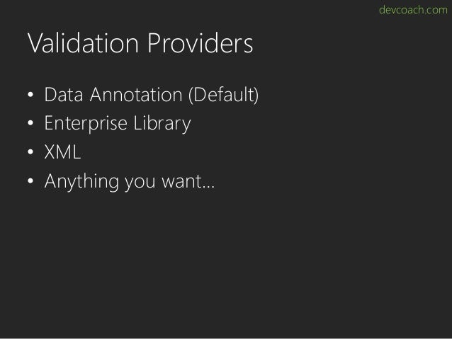devcoach.com Validation Providers • Data Annotation (Default) • Enterprise Library • XML • Anything you want…