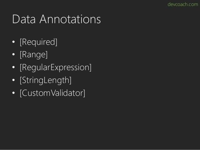 devcoach.com Data Annotations • [Required] • [Range] • [RegularExpression] • [StringLength] • [CustomValidator]