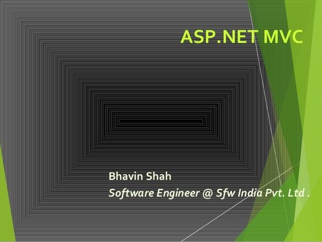 ASP.NET MVC Bhavin Shah Software Engineer @ Sfw India Pvt. Ltd .