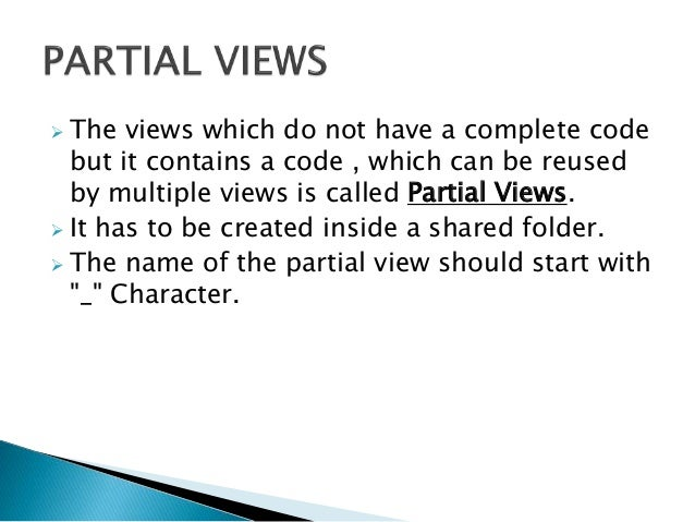  The views which do not have a complete code but it contains a code , which can be reused by multiple views is called Par...