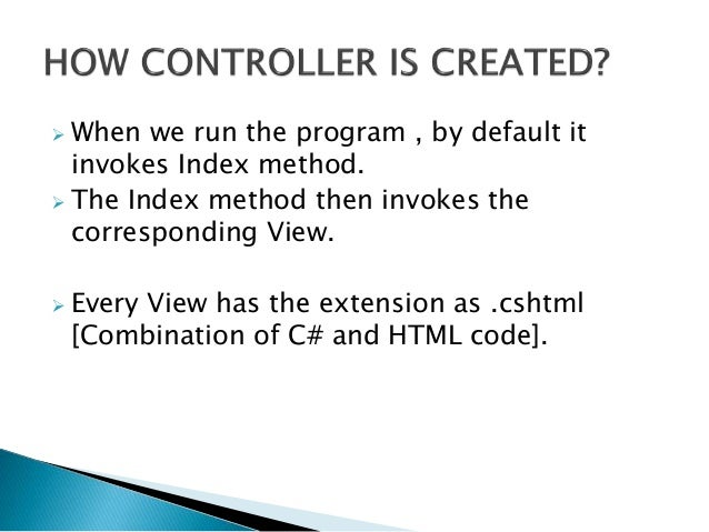  When we run the program , by default it invokes Index method.  The Index method then invokes the corresponding View.  ...