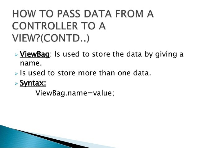  ViewBag: Is used to store the data by giving a name.  Is used to store more than one data.  Syntax: ViewBag.name=value;