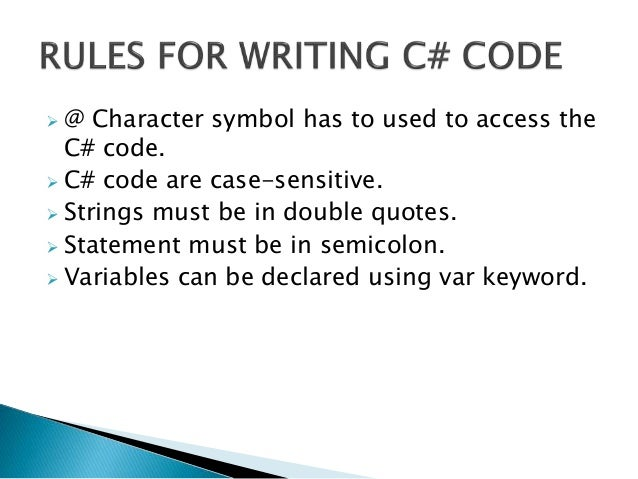  @ Character symbol has to used to access the C# code.  C# code are case-sensitive.  Strings must be in double quotes. ...