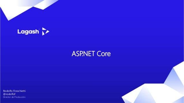 ASP.NET Core Rodolfo Finochietti @rodolfof Director de Producción