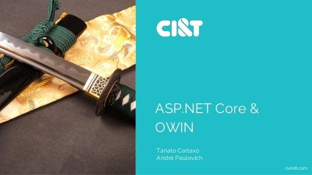 ASP.NET Core & OWIN ciandt.com Tanato Cartaxo André Paulovich