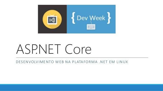 ASP.NET Core DESENVOLVIMENTO WEB NA PLATAFORMA .NET EM LINUX