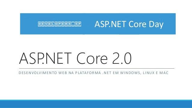 ASP.NET Core 2.0 DESENVOLVIMENTO WEB NA PLATAFORMA .NET EM WINDOWS, LINUX E MAC ASP.NET Core Day