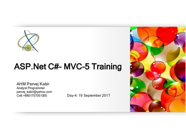 AHM Pervej Kabir Analyst Programmer pervej_kabir@yahoo.com Cell:+8801757051005 Day-4: 19 September 2017 ASP.Net C#- MVC-5 ...