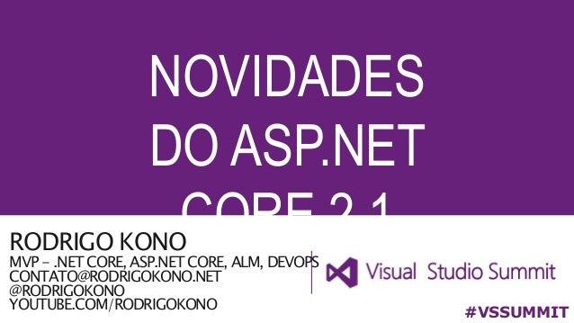 RODRIGO KONO MVP - .NET CORE, ASP.NET CORE, ALM, DEVOPS CONTATO@RODRIGOKONO.NET @RODRIGOKONO YOUTUBE.COM/RODRIGOKONO NOVID...