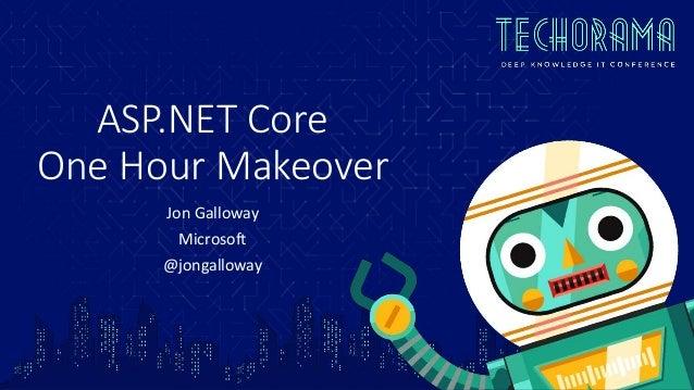 ASP.NET Core One Hour Makeover Jon Galloway Microsoft @jongalloway