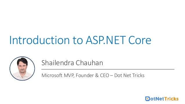 For ASP.NET Core Online Training : +91-999 123 502 Introduction to ASP.NET Core Shailendra Chauhan Microsoft MVP, Founder ...