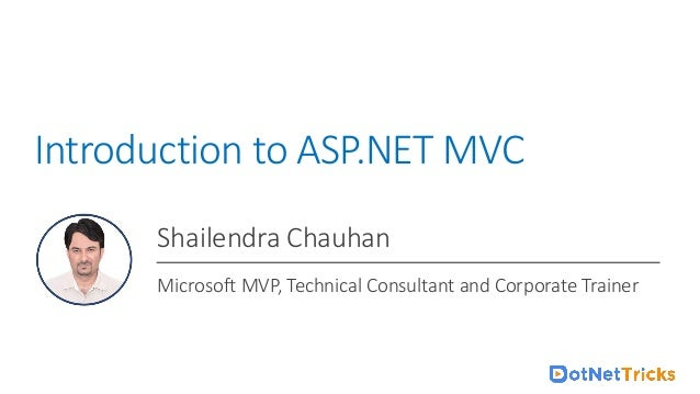 For ASP.NET Core Online Training : +91-999 123 502 Introduction to ASP.NET MVC Shailendra Chauhan Microsoft MVP, Technical...