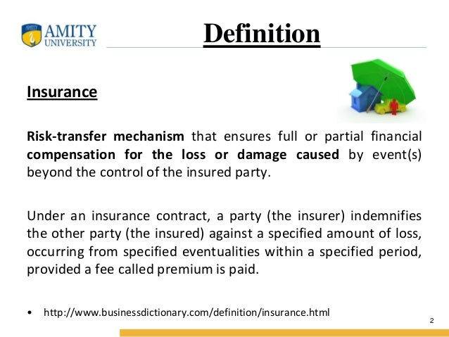 Definition Insurance Risk-transfer mechanism that ensures full or partial financial compensation for the loss or damage ca...
