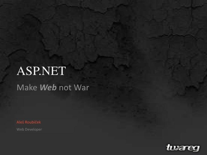 ASP.NET<br />Make Webnot War<br />Aleš Roubíček<br />Web Developer<br />