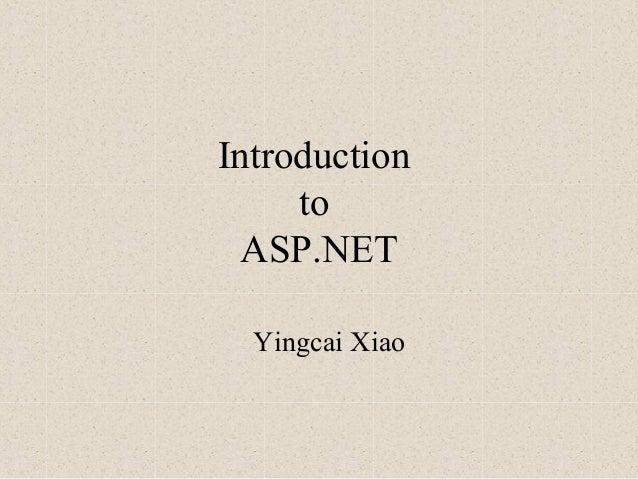 Introduction to ASP.NET Yingcai Xiao