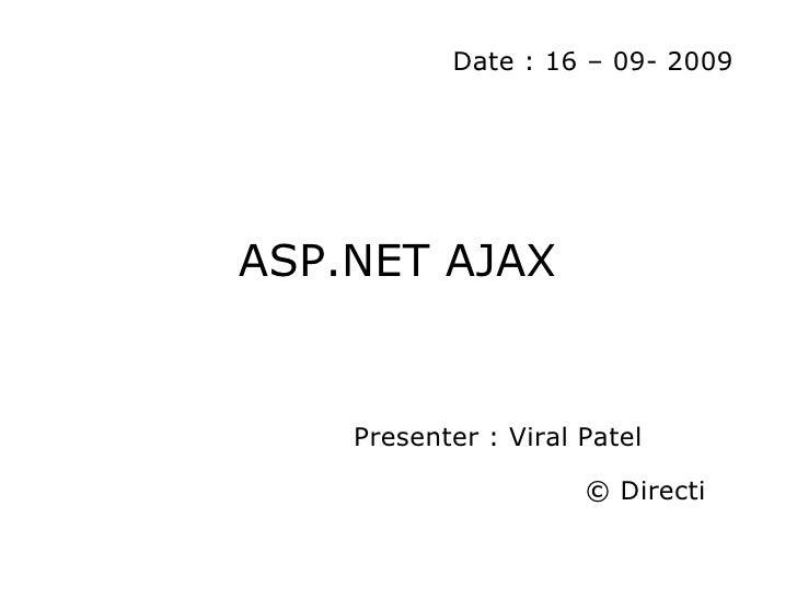 Date : 16 – 09- 2009ASP.NET AJAX    Presenter : Viral Patel                      © Directi