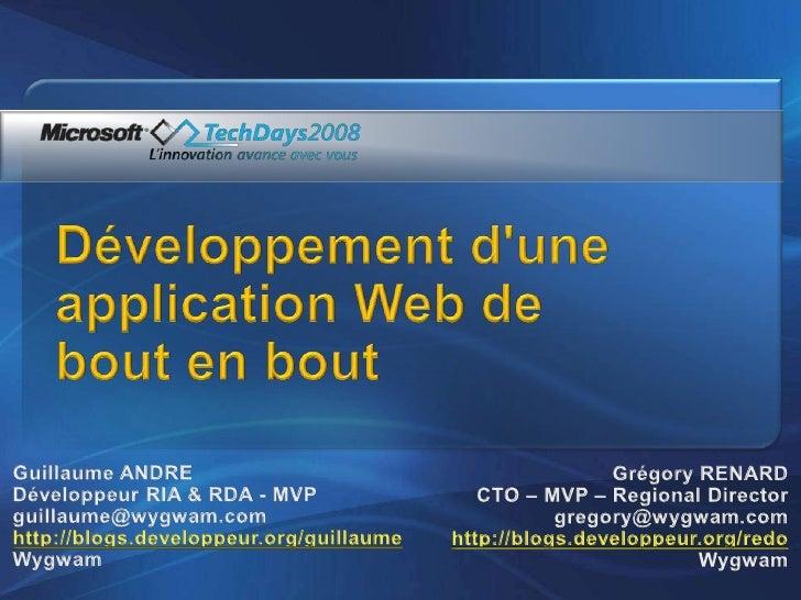 Développement d'une application Web debout en bout<br />Guillaume ANDRE<br />Développeur RIA & RDA - MVP<br />guillau...