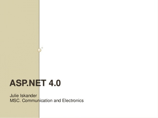 ASP.NET 4.0Julie IskanderMSC. Communication and Electronics