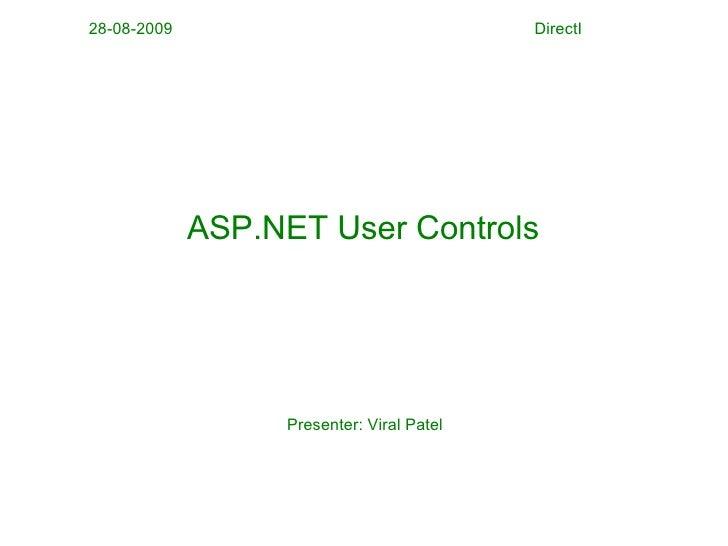 28-08-2009                                 DirectI             ASP.NET User Controls                  Presenter: Viral Patel