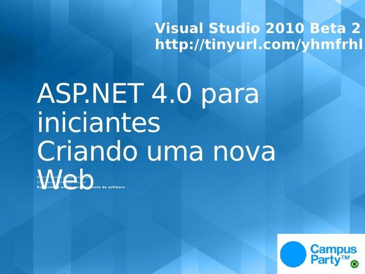 Visual Studio 2010 Beta 2                                               http://tinyurl.com/yhmfrhl   ASP.NET 4.0 para inic...