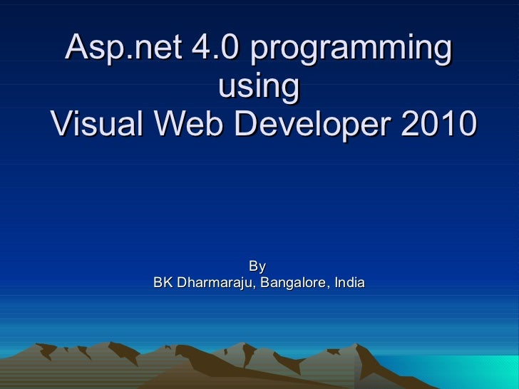 Asp.net 4.0 programming  using  Visual Web Developer 2010 By  BK Dharmaraju, Bangalore, India