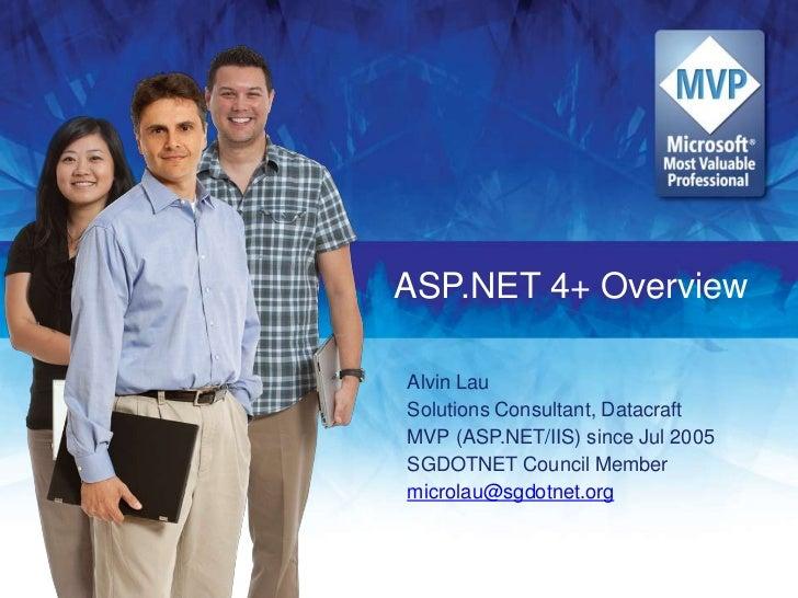 ASP.NET 4+ OverviewAlvin LauSolutions Consultant, DatacraftMVP (ASP.NET/IIS) since Jul 2005SGDOTNET Council Membermicrolau...