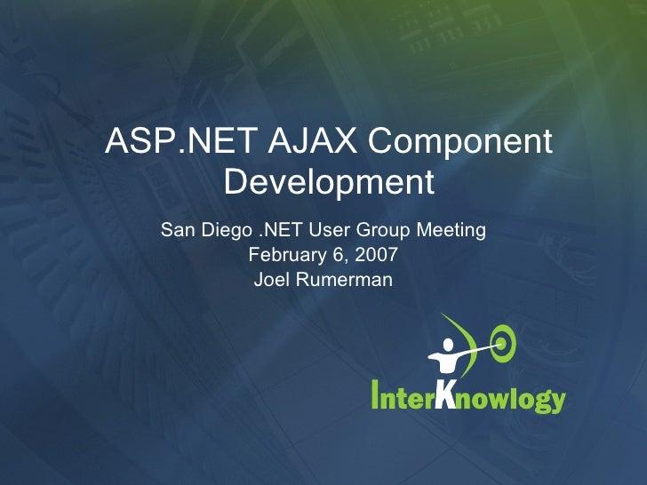 ASP.NET AJAX Component Development San Diego .NET User Group Meeting February 6, 2007 Joel Rumerman