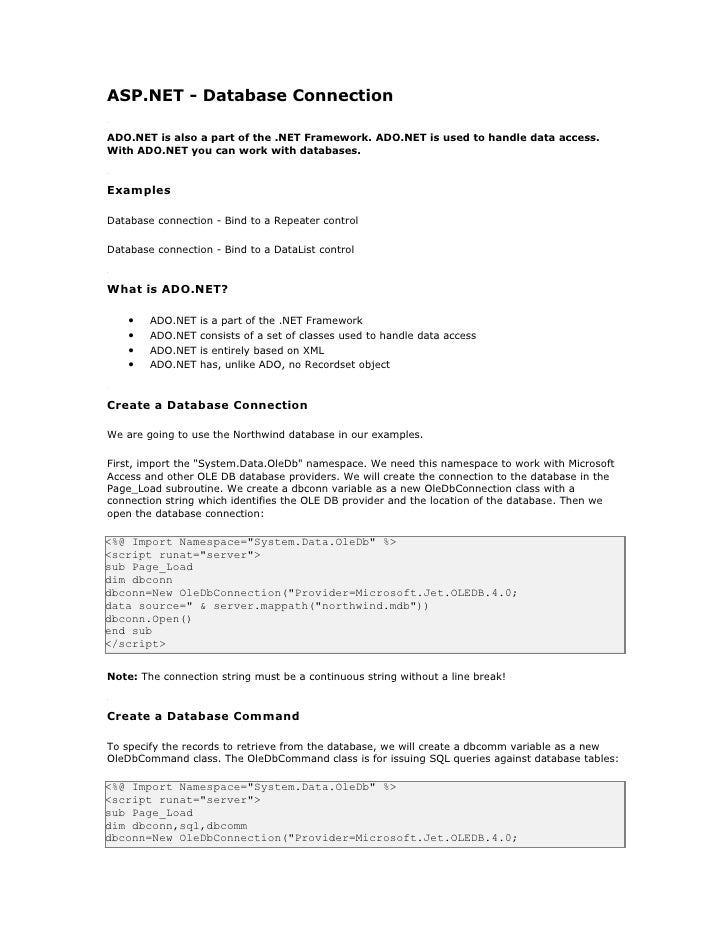 ASP.NET - Database Connection  ADO.NET is also a part of the .NET Framework. ADO.NET is used to handle data access. With A...