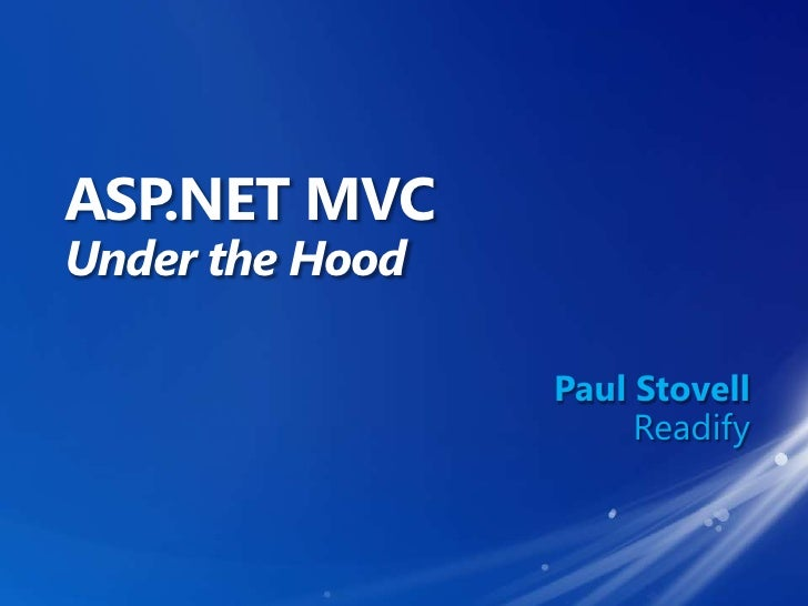 ASP.NET MVC Under the Hood<br />Paul Stovell<br />Readify<br />