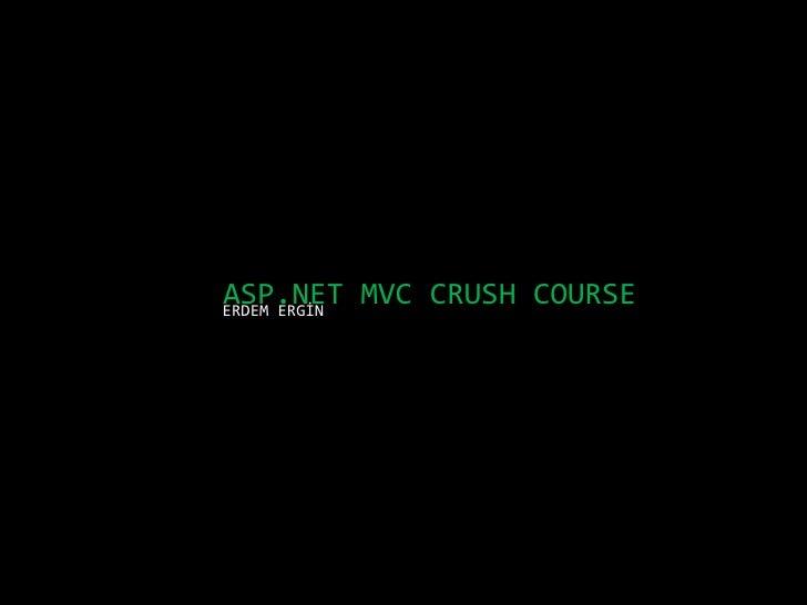 ASP.NET MVC CRUSH COURSE<br />ERDEM ERGİN<br />
