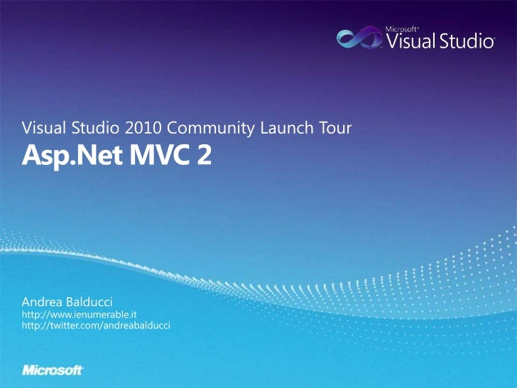 Asp.Net MVC 2<br />Visual Studio 2010 Community Launch Tour<br />Andrea Balducci<br />http://www.ienumerable.it<br />http:...