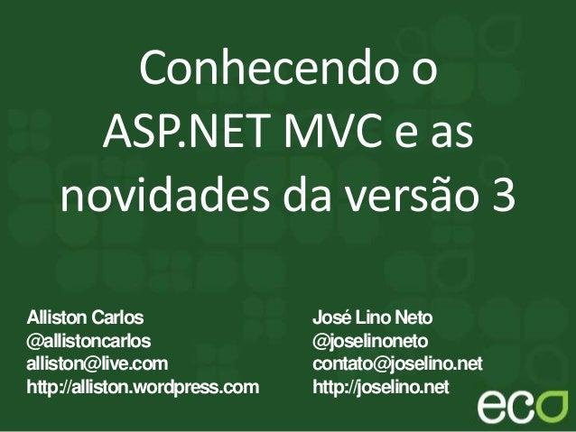 Conhecendo o ASP.NET MVC e as novidades da versão 3 José LinoNeto @joselinoneto contato@joselino.net http://joselino.net A...