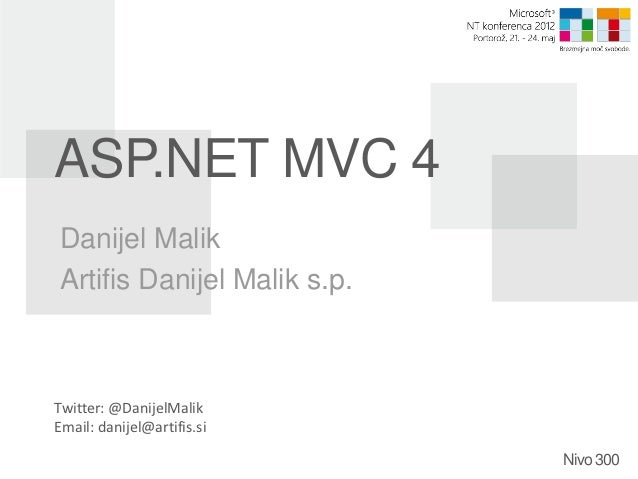 ASP.NET MVC 4Danijel MalikArtifis Danijel Malik s.p.Twitter: @DanijelMalikEmail: danijel@artifis.si                       ...