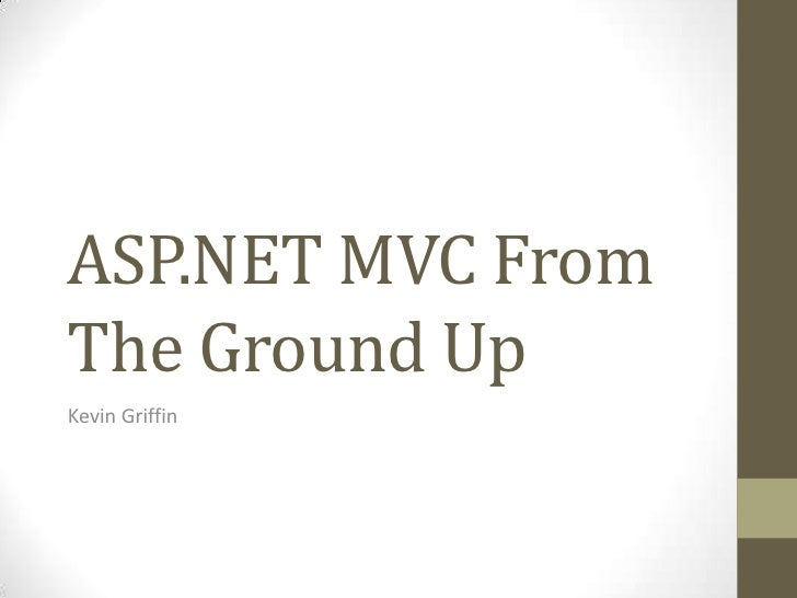 ASP.NET MVC From The Ground Up<br />Kevin Griffin<br />
